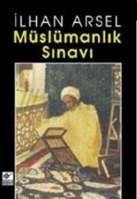 """İlhan Arsel: """"Müslümanlık Sınavı"""""""